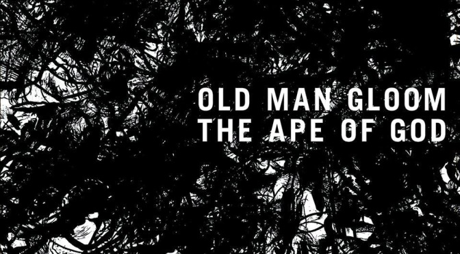 NEW DISC REVIEW + INTERVIEW 【OLD MAN GLOOM : THE APE OF GOD】