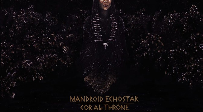 NEW DISC REVIEW + INTERVIEW 【MANDROID ECHOSTAR : CORAL THRONE】