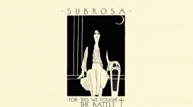 NEW DISC REVIEW + INTERVIEW 【SUBROSA : FOR THIS WE FOUGHT THE BATTLE OF AGES】
