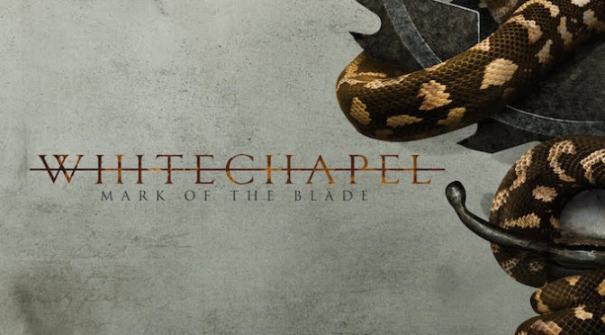 NEW DISC REVIEW + INTERVIEW 【WHITECHAPEL : MARK OF THE BLADE】