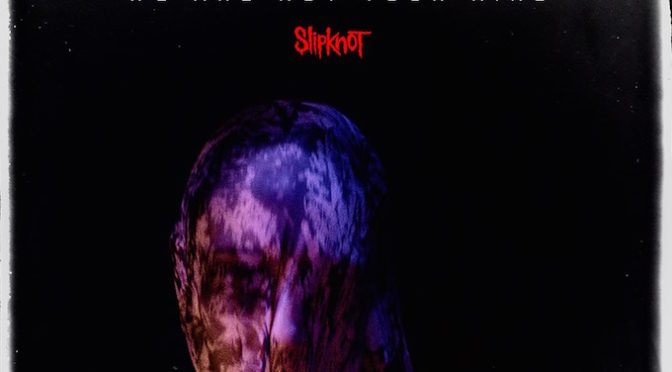 NEW DISC REVIEW + COVER STORY 【SLIPKNOT : WE ARE NOT YOUR KIND】